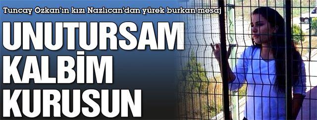 Tuncay Özkan'ın kızı Nazlıcan, twitter'dan öyle bir mesaj yazdı ki...