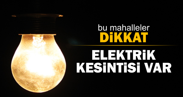 Dikkat! Elektriksiz kalacağız