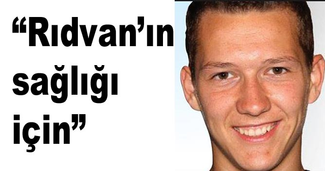 """""""Rıdvan'ın sağlığı için"""""""