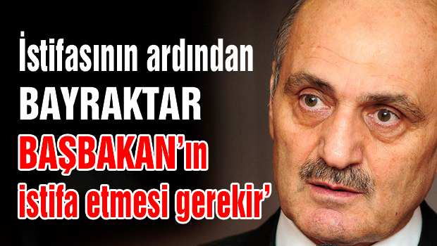 Erdoğan Bayraktar istifa etti