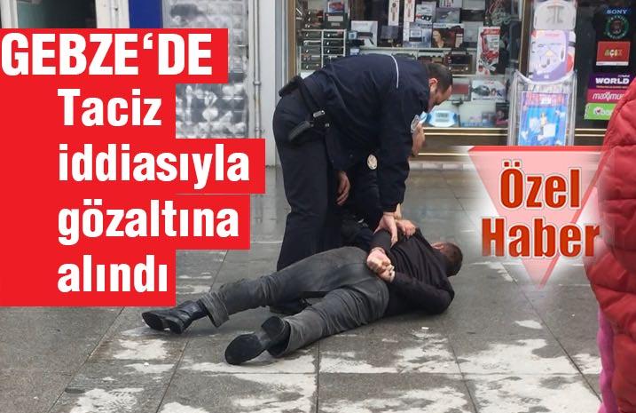 Taciz iddiasıyla gözaltına alındı