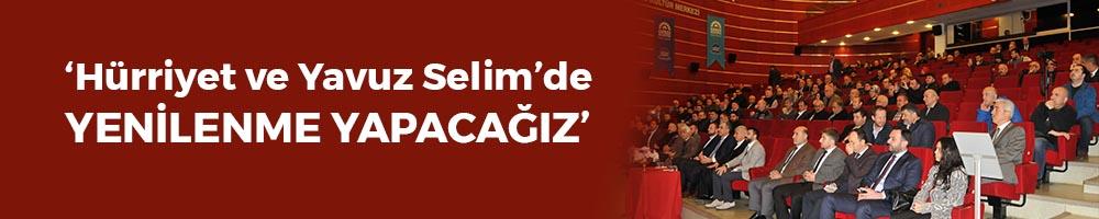 'Hürriyet ve Yavuz Selim'de yenilenme yapacağız'