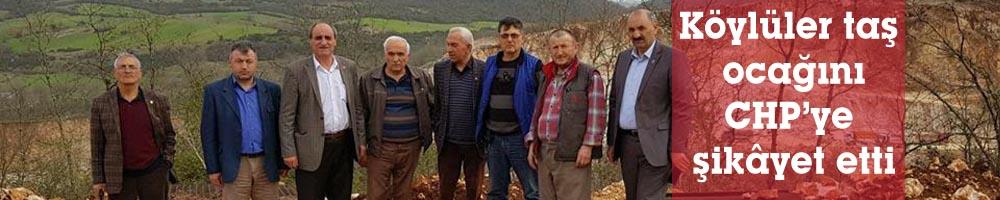 Köylüler taş ocağını CHP'ye şikâyet etti