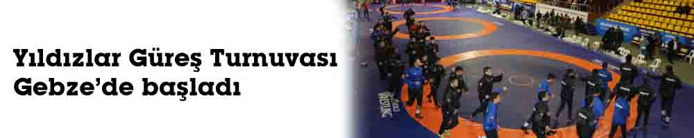 Yıldızlar Güreş Turnuvası Gebze'de başladı