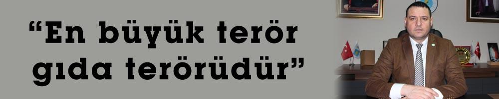 """""""En büyük terör gıda terörüdür"""""""