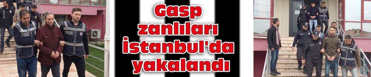 Gasp zanlıları İstanbul'da yakalandı