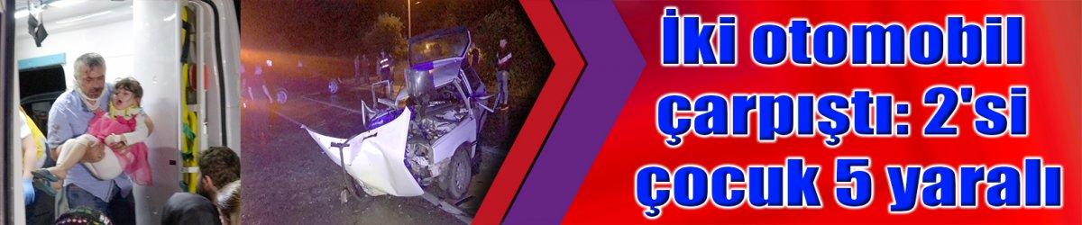 İki otomobil çarpıştı: 2'si çocuk 5 yaralı