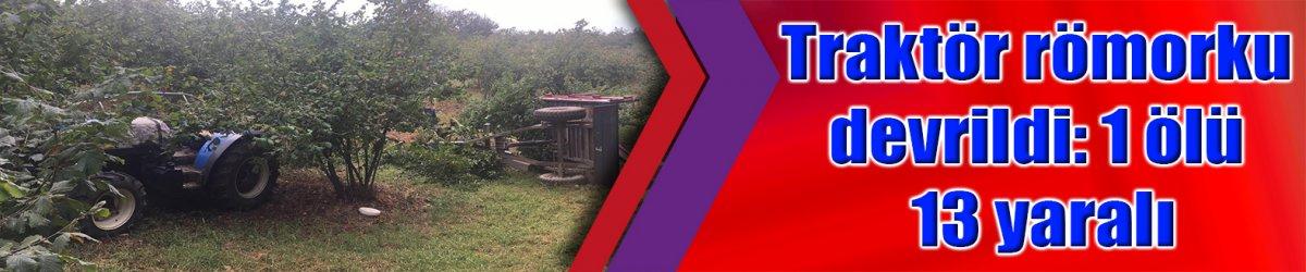 Traktör römorku devrildi: 1 ölü 13 yaralı