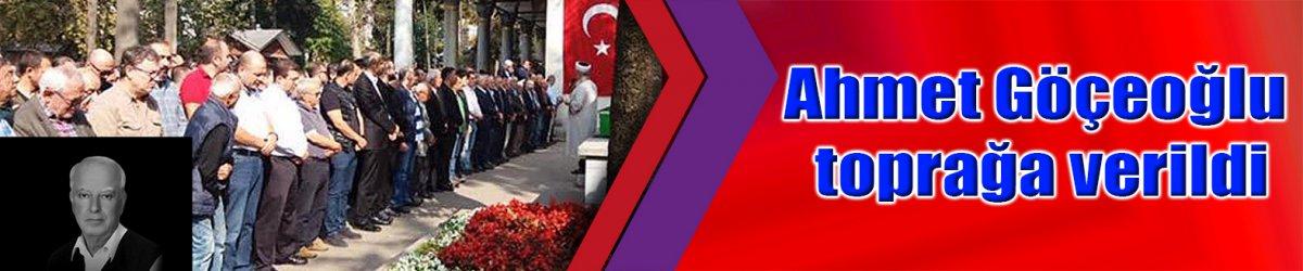 Ahmet Göçeoğlu toprağa verildi