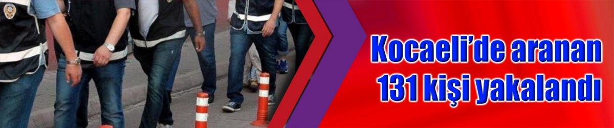 Kocaeli'de aranan 131 kişi yakalandı