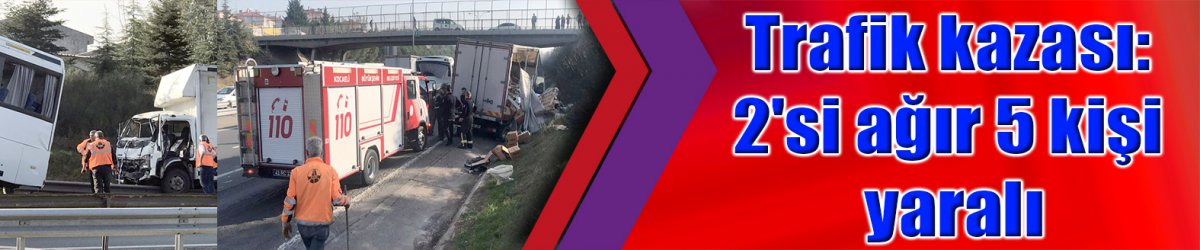 Trafik kazası: 2'si ağır 5 kişi yaralı