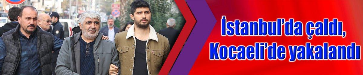 İstanbul'da çaldı, Kocaeli'de yakalandı