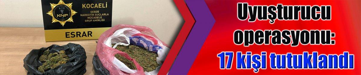 Uyuşturucu operasyonu: 17 kişi tutuklandı