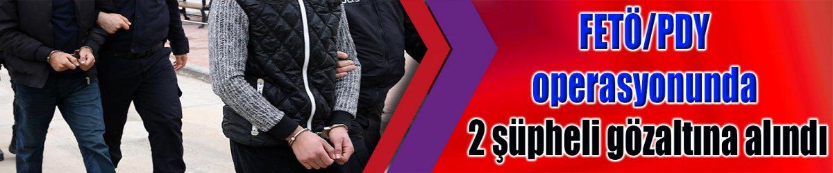 FETÖ/PDY operasyonunda 2 şüpheli gözaltına alındı