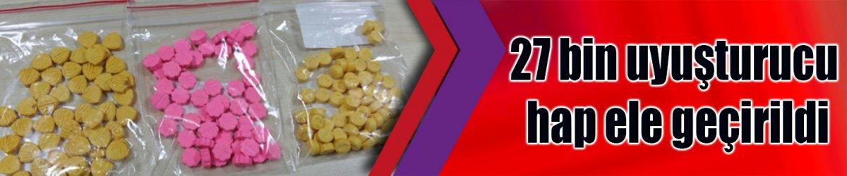 27 bin uyuşturucu hap ele geçirildi