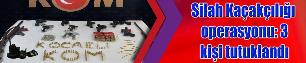 Silah Kaçakçılığı operasyonu: 3 kişi tutuklandı