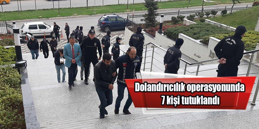 Dolandırıcılık operasyonunda 7 kişi tutuklandı