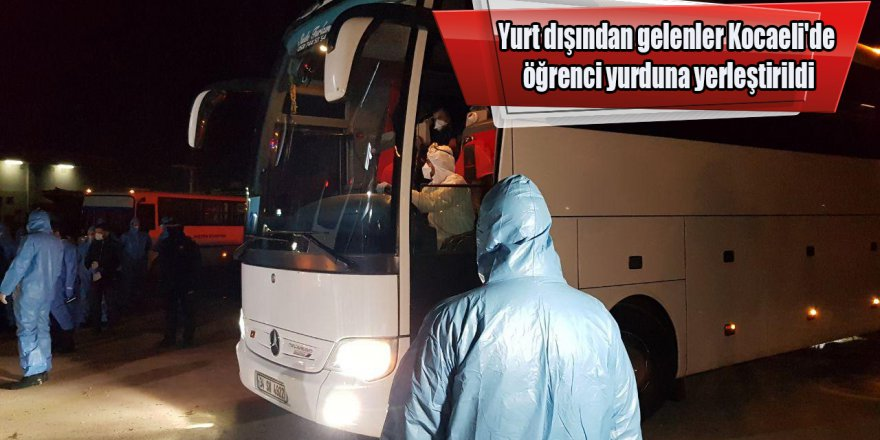Yurt dışından gelenler Kocaeli'de öğrenci yurduna yerleştirildi