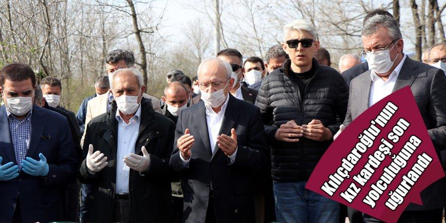 Kılıçdaroğlu'nun kız kardeşi son yolculuğuna uğurlandı