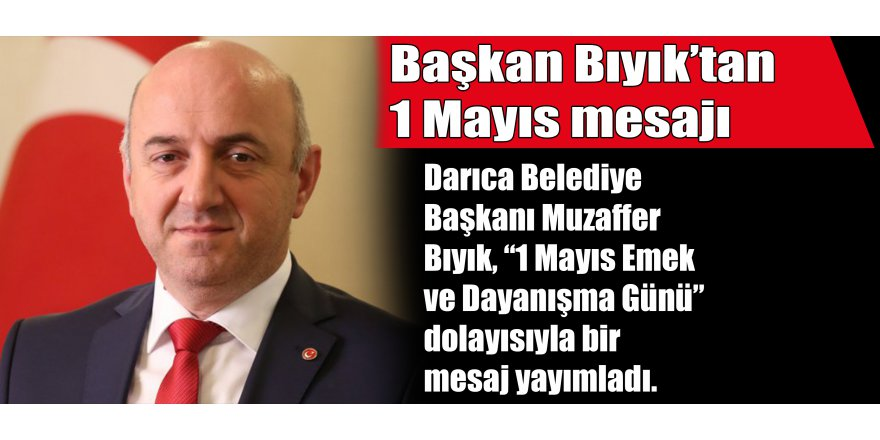 Başkan Bıyık'tan 1 Mayıs mesajı