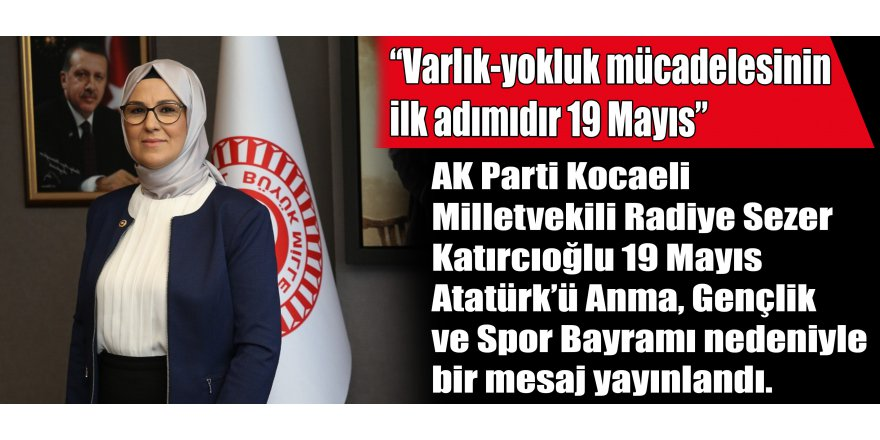 """""""Varlık-yokluk mücadelesinin ilk adımıdır 19 Mayıs"""""""