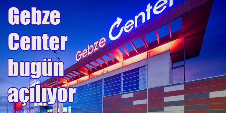 Gebze Center bugün açılıyor