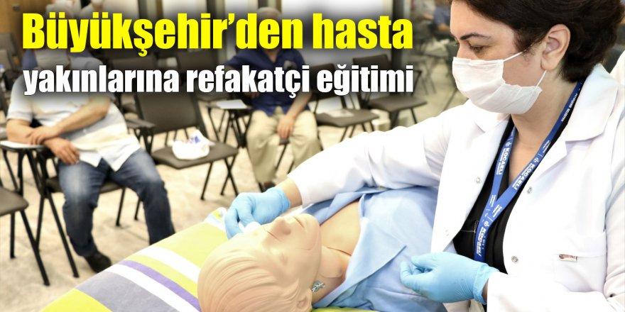 Büyükşehir'den hasta yakınlarına refakatçi eğitimi