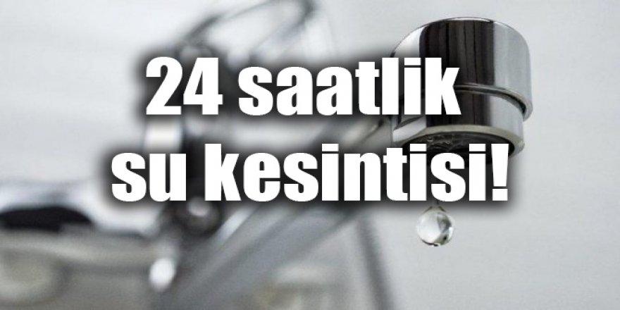 24 saatlik su kesintisi!