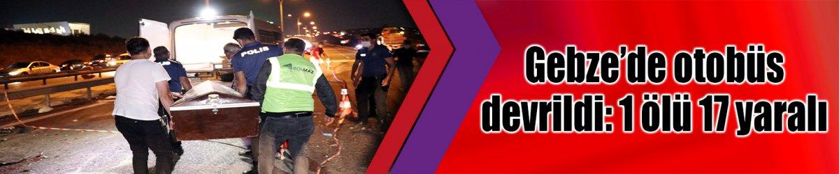Gebze'de otobüs devrildi:  1 ölü, 14 yaralı
