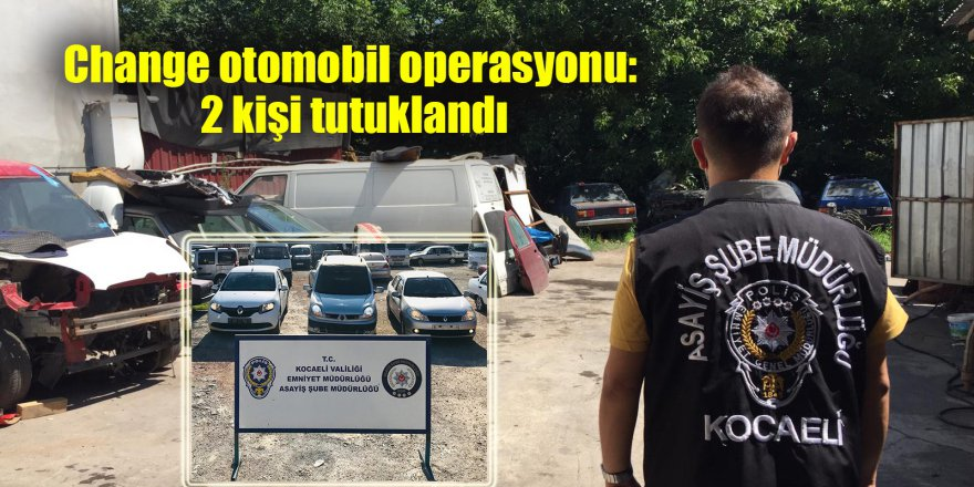 Change otomobil operasyonu: 2 kişi tutuklandı