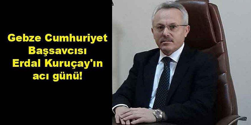GebzeCumhuriyet BaşsavcısıErdal Kuruçay'ın acı günü