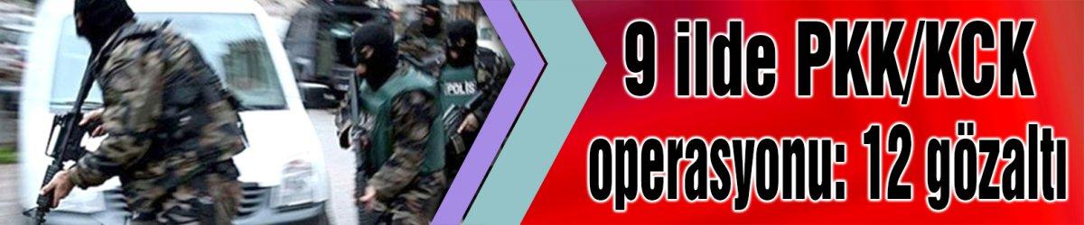 9 ilde PKK/KCK operasyonu: 12 gözaltı