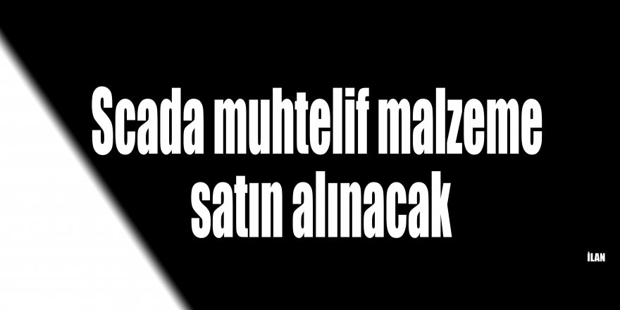 Scada muhtelif malzeme satın alınacak