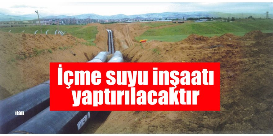 İçme suyu inşaatı yaptırılacaktır