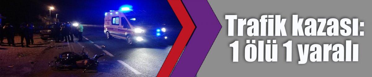 Trafik kazası: 1 yaralı 1 ölü