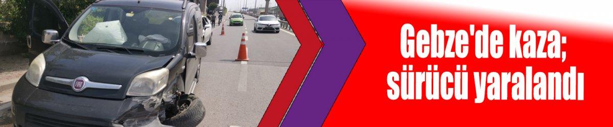 Gebze'de kaza; sürücü yaralandı