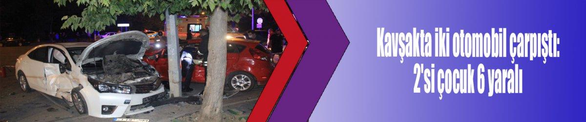 Kavşakta iki otomobil çarpıştı: 2'si çocuk 6 yaralı