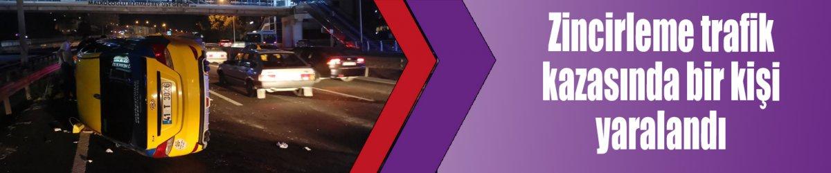 Zincirleme trafik kazasında bir kişi yaralandı