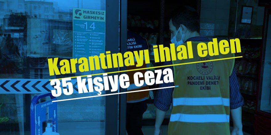 Karantinayı ihlal eden 35 kişiye ceza