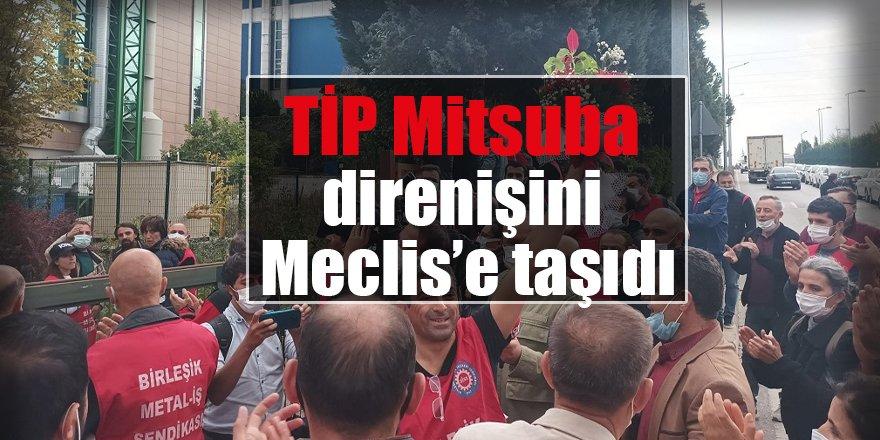 TİP Mitsuba direnişini Meclis'e taşıdı