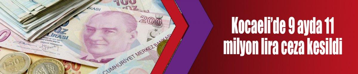 Kocaeli'de 9 ayda 11 milyon lira ceza kesildi