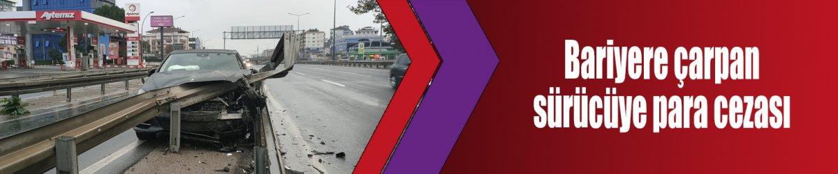 Bariyere çarpan sürücüye para cezası