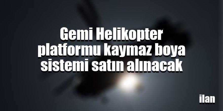 Gemi Helikopter platformu kaymaz boya sistemi satın alınacak