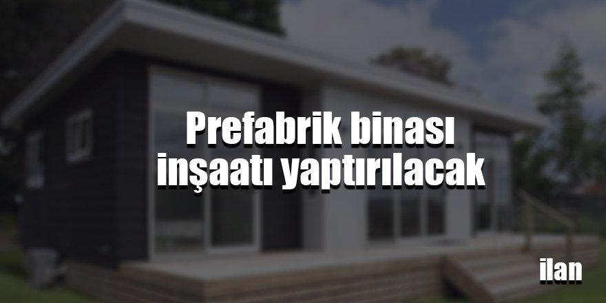 Prefabrik binası inşaatı yaptırılacak