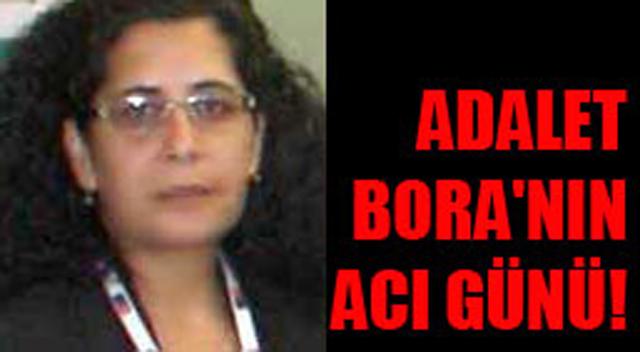 Adalet Bora'nın acı günü