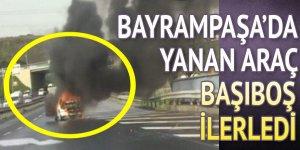 Bayrampaşa'da yanan araç başıboş ilerledi