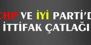 CHP ve İYİ Parti'de ittifak çatlağı!