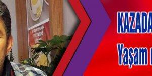 KAZADA AĞIR YARALANMIŞTI:Yaşam mücadelesini kaybetti