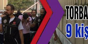 TORBACI OPERASYONU:9 kişi tutuklandı