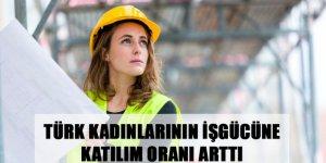 Türk Kadınlarının İşgücüne Katılım Oranı Arttı
